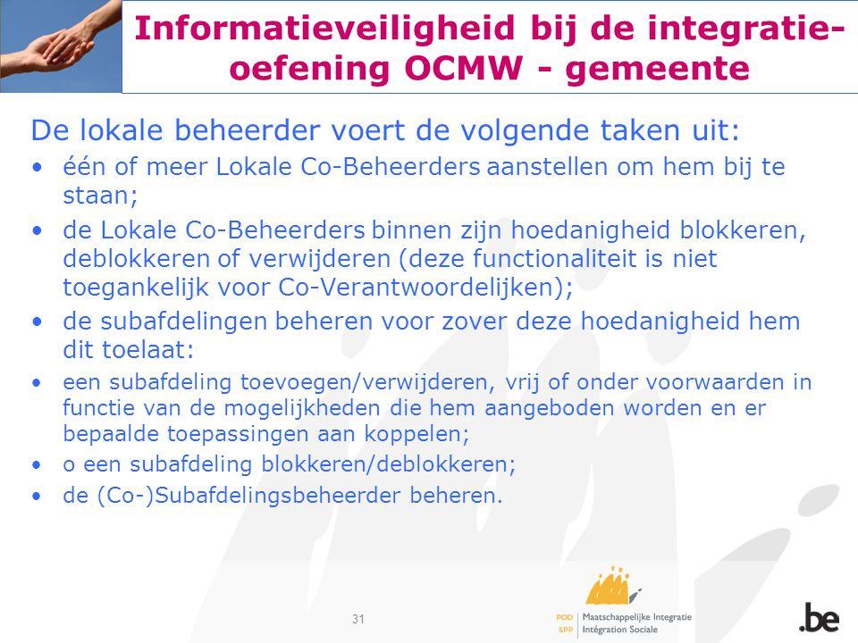 31 Informatieveiligheid bij de integratie- oefening OCMW - gemeente De lokale beheerder voert de volgende taken uit: één of meer Lokale Co-Beheerder