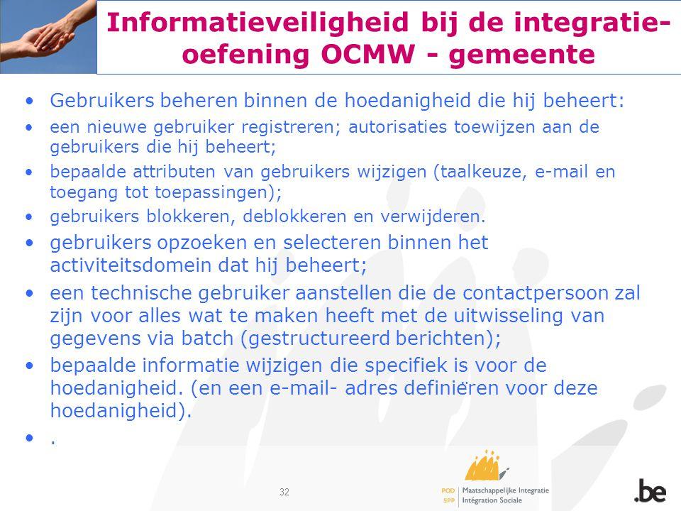 32 Informatieveiligheid bij de integratie- oefening OCMW - gemeente Gebruikers beheren binnen de hoedanigheid die hij beheert: een nieuwe gebruiker re