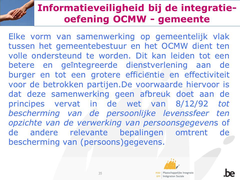 35 Informatieveiligheid bij de integratie- oefening OCMW - gemeente Elke vorm van samenwerking op gemeentelijk vlak tussen het gemeentebestuur en het