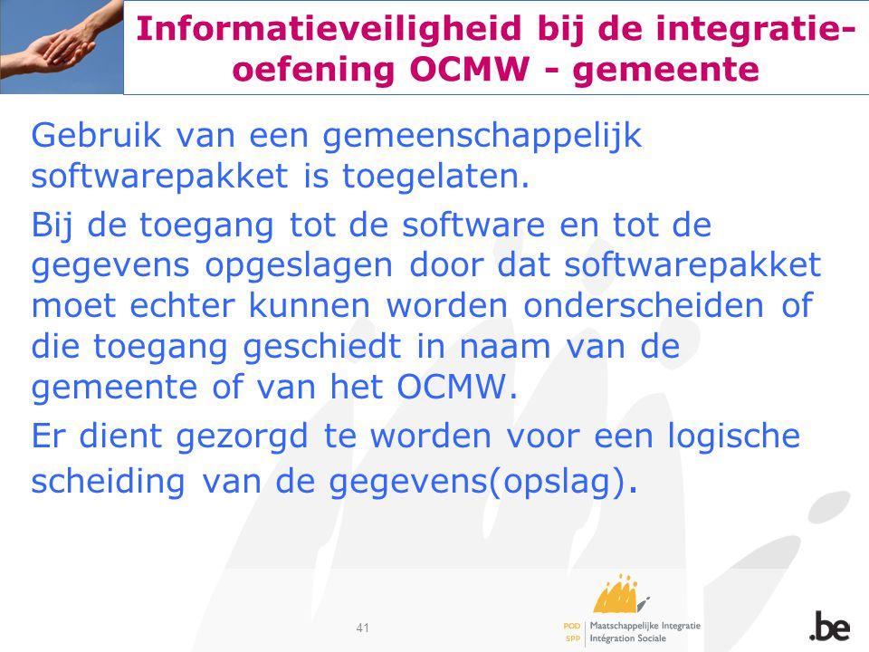 41 Informatieveiligheid bij de integratie- oefening OCMW - gemeente Gebruik van een gemeenschappelijk softwarepakket is toegelaten. Bij de toegang tot