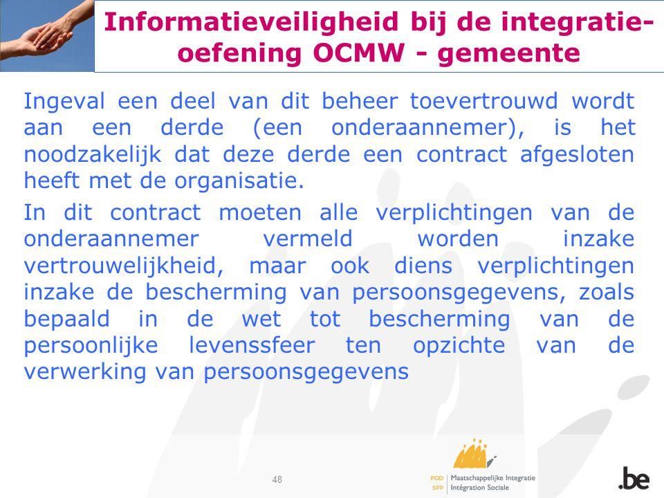 48 Informatieveiligheid bij de integratie- oefening OCMW - gemeente Ingeval een deel van dit beheer toevertrouwd wordt aan een derde (een onderaanneme