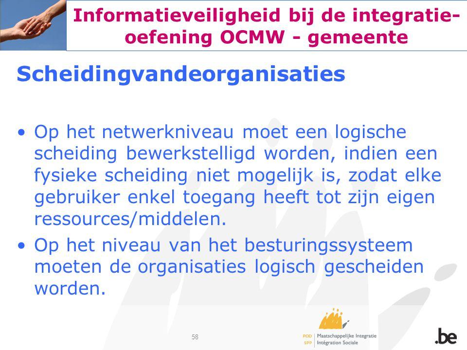 58 Informatieveiligheid bij de integratie- oefening OCMW - gemeente Scheidingvandeorganisaties Op het netwerkniveau moet een logische scheiding bewerk