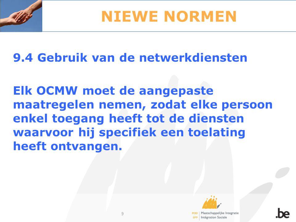 9 NIEWE NORMEN 9.4 Gebruik van de netwerkdiensten Elk OCMW moet de aangepaste maatregelen nemen, zodat elke persoon enkel toegang heeft tot de dienste
