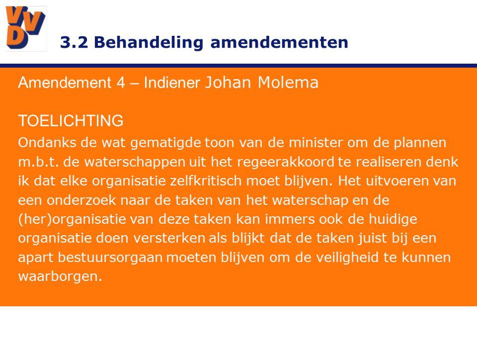 3.2 Behandeling amendementen Amendement 4 – Indiener Johan Molema TOELICHTING Ondanks de wat gematigde toon van de minister om de plannen m.b.t.