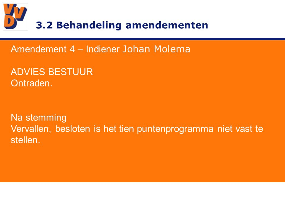 3.2 Behandeling amendementen Amendement 4 – Indiener Johan Molema ADVIES BESTUUR Ontraden.