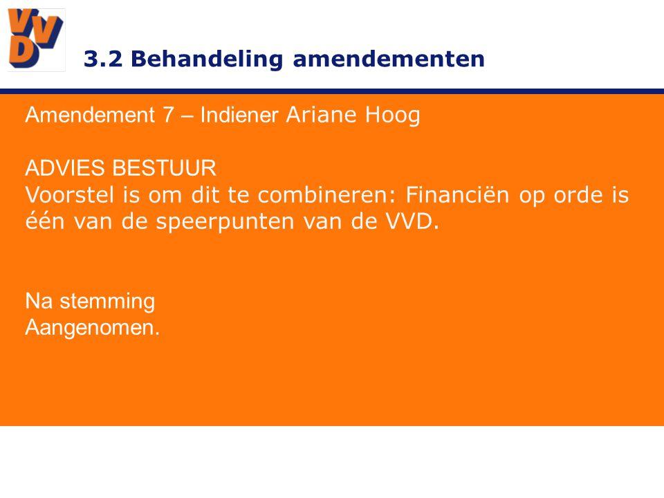 3.2 Behandeling amendementen Amendement 7 – Indiener Ariane Hoog ADVIES BESTUUR Voorstel is om dit te combineren: Financiën op orde is één van de speerpunten van de VVD.
