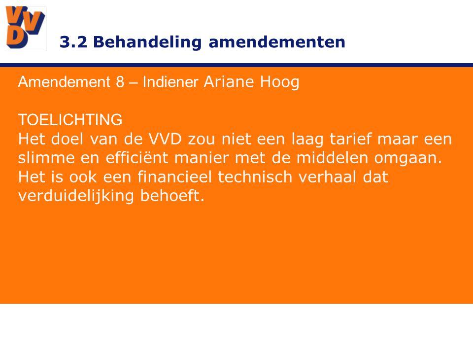 3.2 Behandeling amendementen Amendement 8 – Indiener Ariane Hoog TOELICHTING Het doel van de VVD zou niet een laag tarief maar een slimme en efficiënt manier met de middelen omgaan.