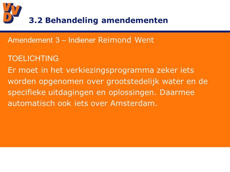 3.2 Behandeling amendementen Amendement 3 – Indiener Reimond Went TOELICHTING Er moet in het verkiezingsprogramma zeker iets worden opgenomen over grootstedelijk water en de specifieke uitdagingen en oplossingen.