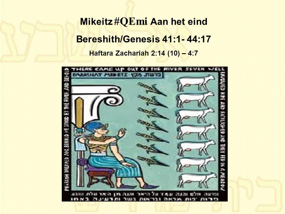 Mikeitz #QEmi Aan het eind Bereshith/Genesis 41:1- 44:17 Haftara Zachariah 2:14 (10) – 4:7