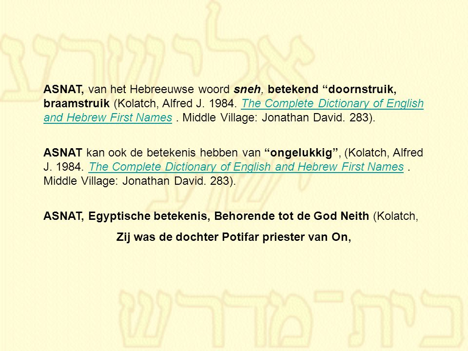 "ASNAT, van het Hebreeuwse woord sneh, betekend ""doornstruik, braamstruik (Kolatch, Alfred J. 1984. The Complete Dictionary of English and Hebrew First"
