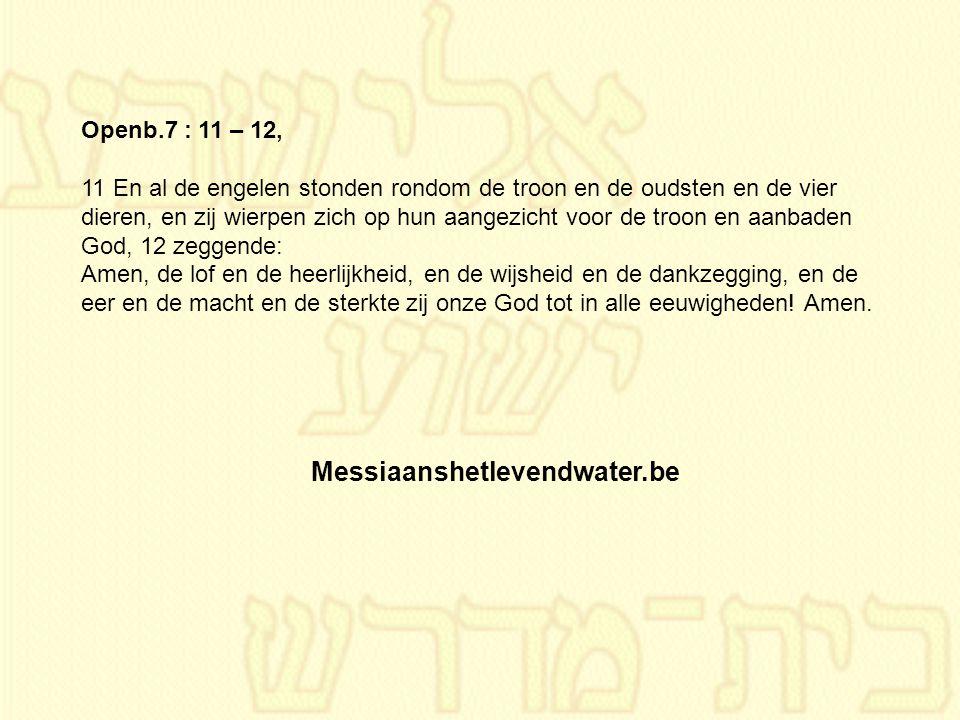 Openb.7 : 11 – 12, 11 En al de engelen stonden rondom de troon en de oudsten en de vier dieren, en zij wierpen zich op hun aangezicht voor de troon en