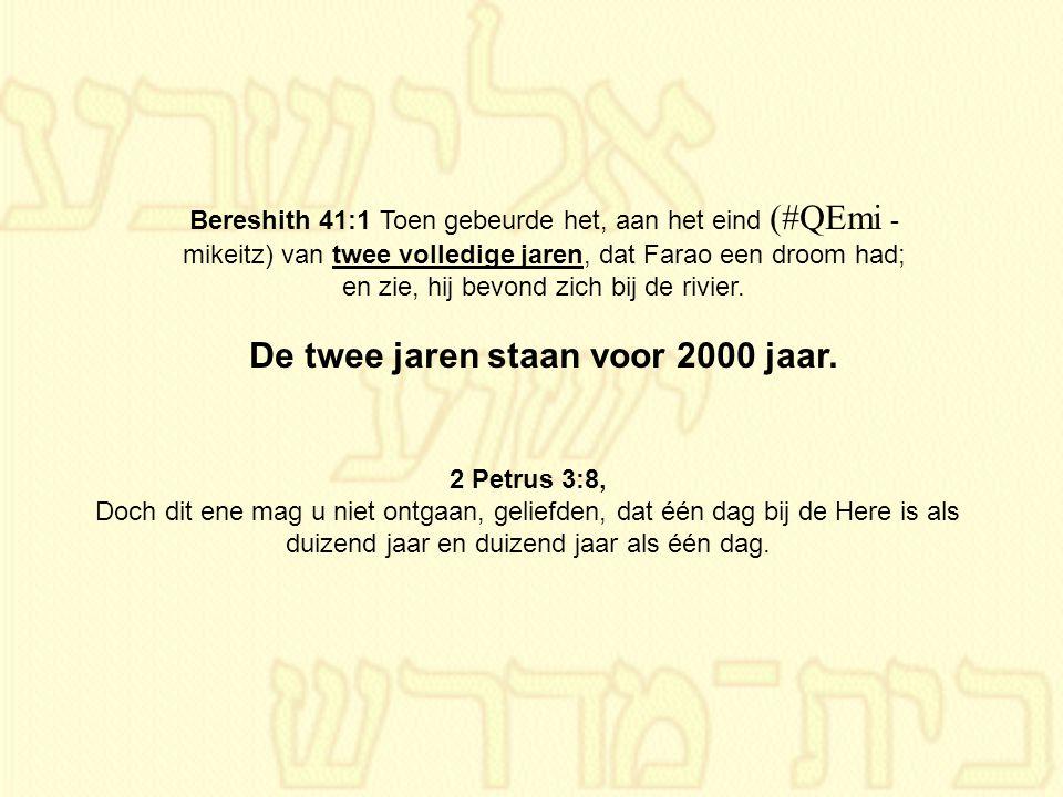 Bereshith 41:1 Toen gebeurde het, aan het eind (#QEmi - mikeitz) van twee volledige jaren, dat Farao een droom had; en zie, hij bevond zich bij de riv