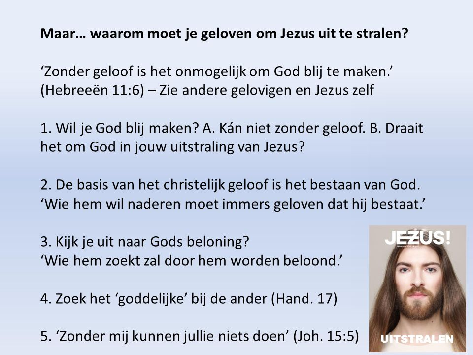 Maar… waarom moet je geloven om Jezus uit te stralen? 'Zonder geloof is het onmogelijk om God blij te maken.' (Hebreeën 11:6) – Zie andere gelovigen e