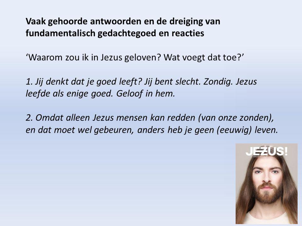 Een bekend antwoord en de dreiging van fundamentalische gedachten en reacties 'Waarom zou ik in Jezus geloven.