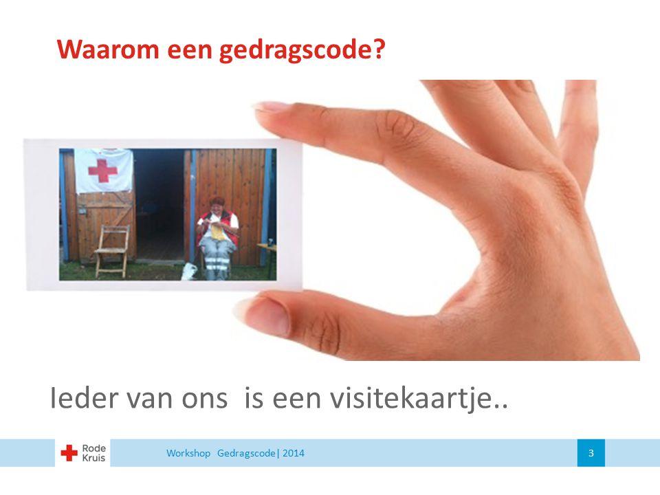Waarom een gedragscode? Ieder van ons is een visitekaartje.. Workshop Gedragscode| 2014 3