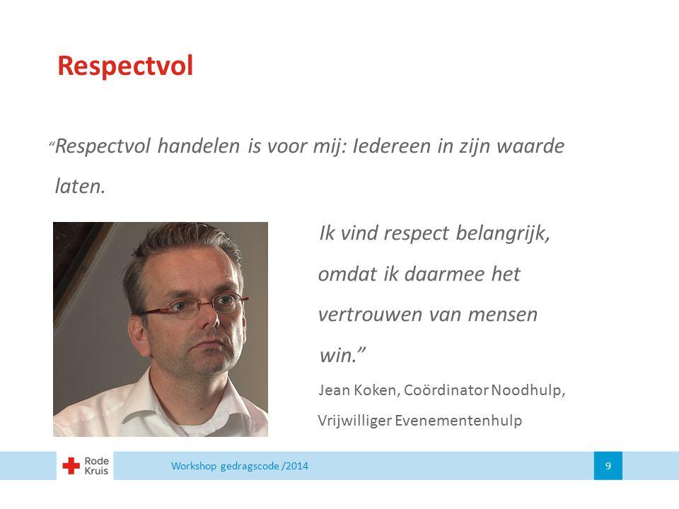 """Respectvol """" Respectvol handelen is voor mij: Iedereen in zijn waarde laten. Workshop gedragscode /2014 9 Ik vind respect belangrijk, omdat ik daarmee"""