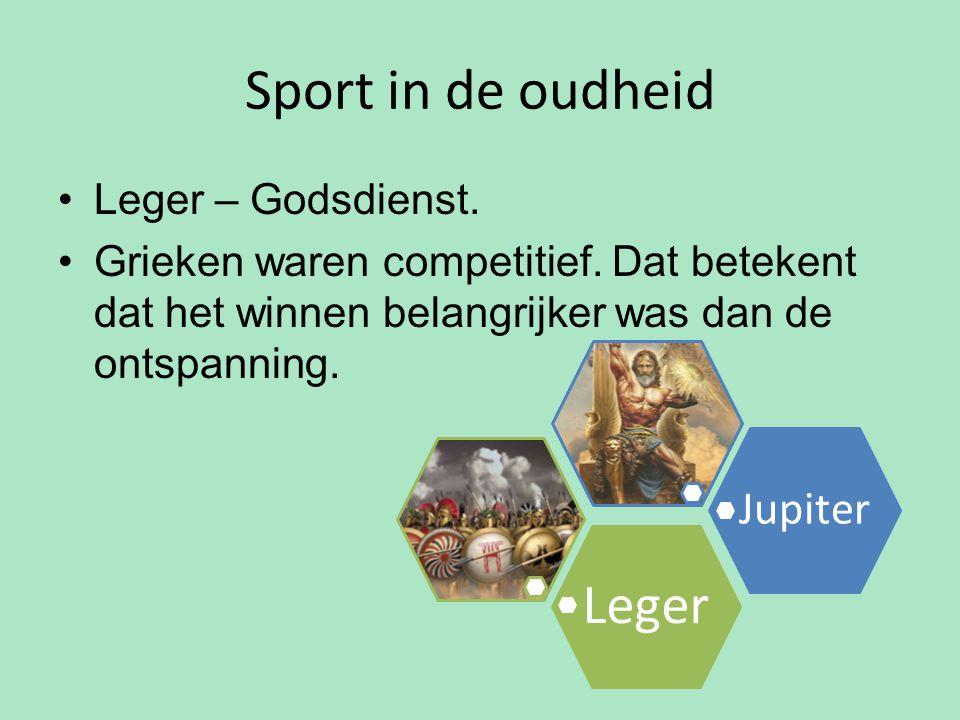 Sport in de oudheid Leger – Godsdienst. Grieken waren competitief. Dat betekent dat het winnen belangrijker was dan de ontspanning. Jupiter Leger