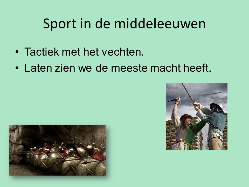 Sport in de middeleeuwen Tactiek met het vechten. Laten zien we de meeste macht heeft.