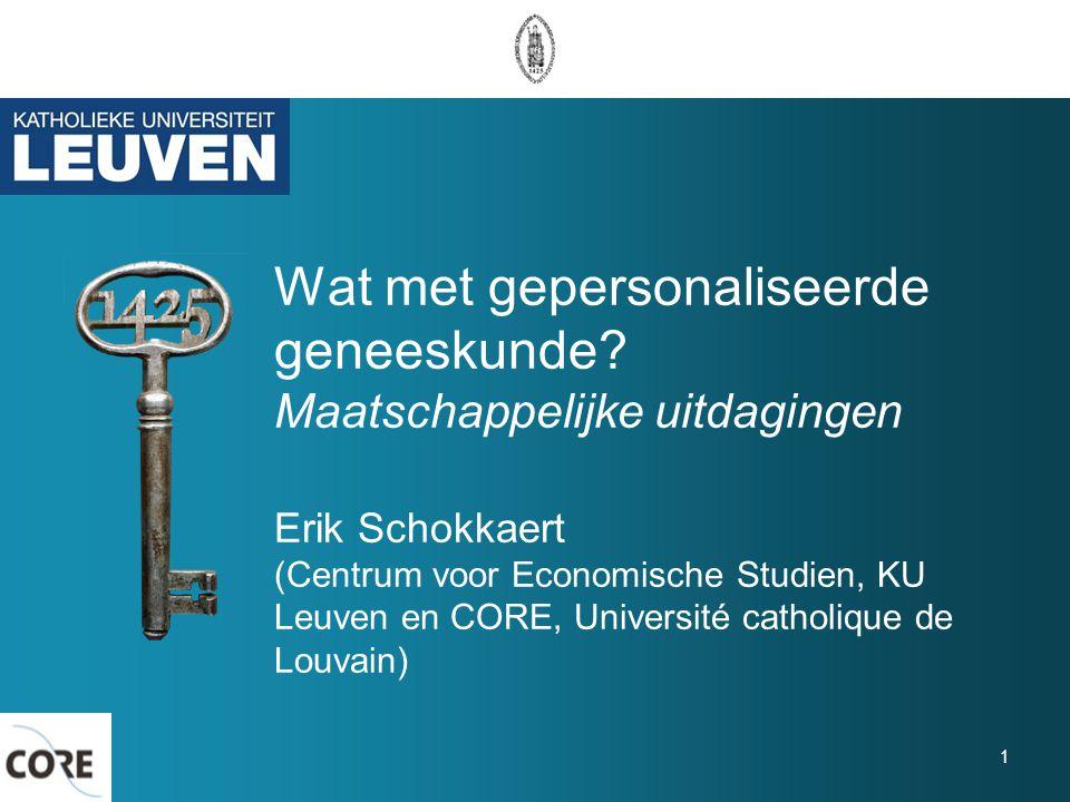 Wat met gepersonaliseerde geneeskunde? Maatschappelijke uitdagingen Erik Schokkaert (Centrum voor Economische Studien, KU Leuven en CORE, Université c