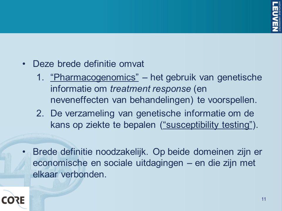 Deze brede definitie omvat 1. Pharmacogenomics – het gebruik van genetische informatie om treatment response (en neveneffecten van behandelingen) te voorspellen.
