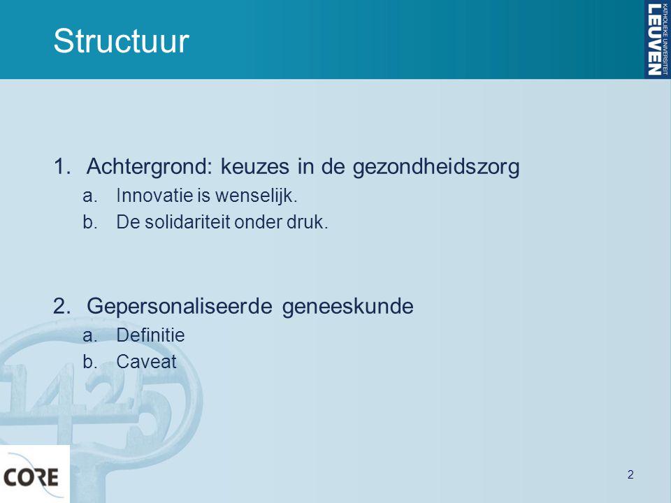 Structuur 1.Achtergrond: keuzes in de gezondheidszorg a.Innovatie is wenselijk. b.De solidariteit onder druk. 2.Gepersonaliseerde geneeskunde a.Defini