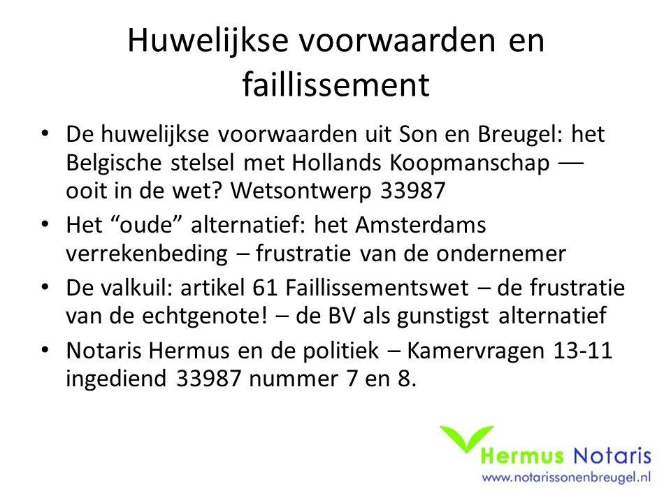 Huwelijkse voorwaarden en faillissement De huwelijkse voorwaarden uit Son en Breugel: het Belgische stelsel met Hollands Koopmanschap –– ooit in de wet.