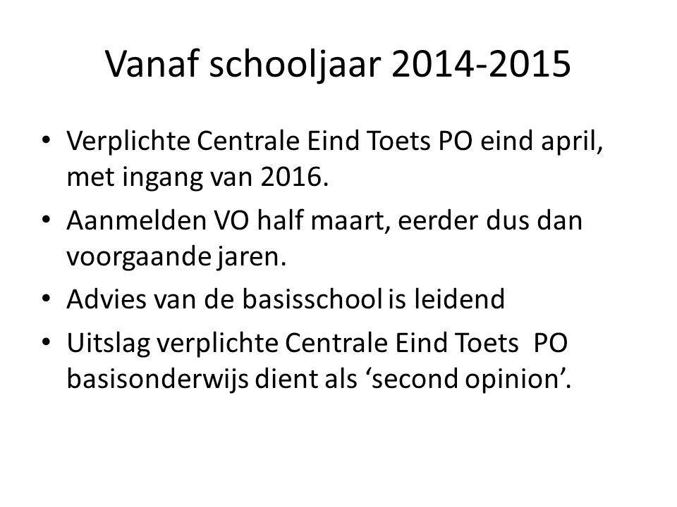 Vanaf schooljaar 2014-2015 Verplichte Centrale Eind Toets PO eind april, met ingang van 2016. Aanmelden VO half maart, eerder dus dan voorgaande jaren