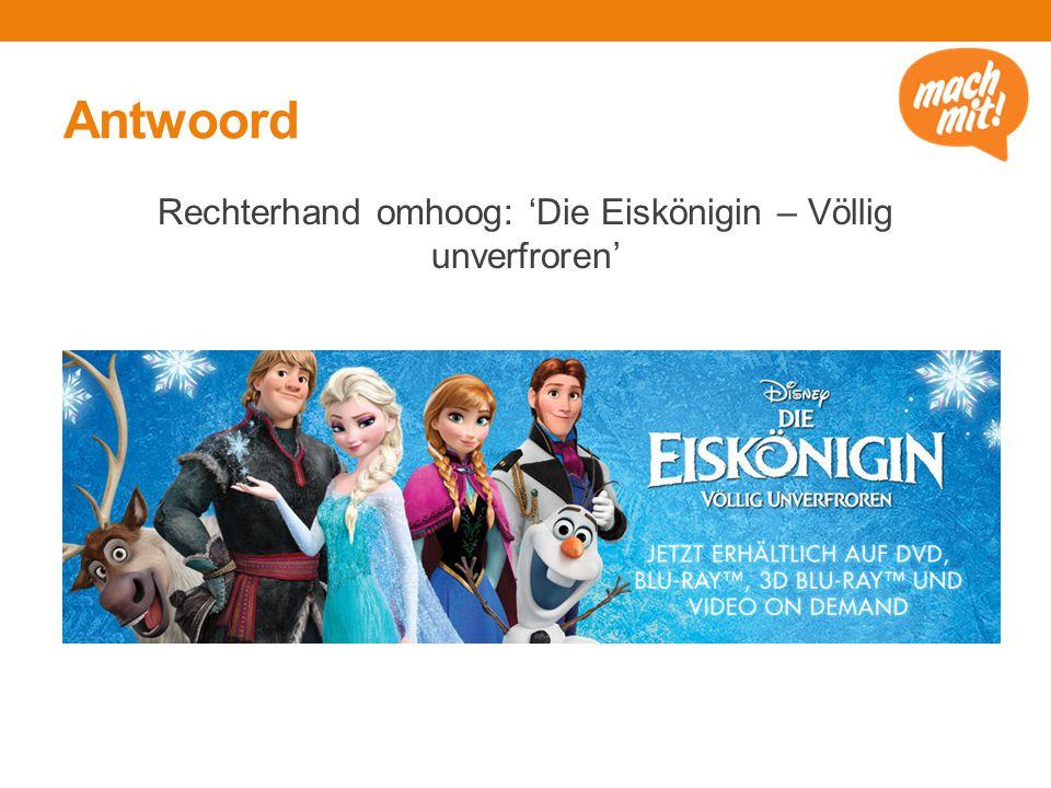 Antwoord Rechterhand omhoog: 'Die Eiskönigin – Völlig unverfroren'