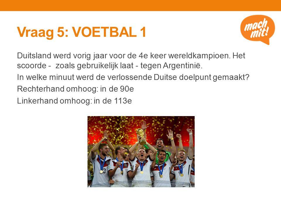 Vraag 5: VOETBAL 1 Duitsland werd vorig jaar voor de 4e keer wereldkampioen.