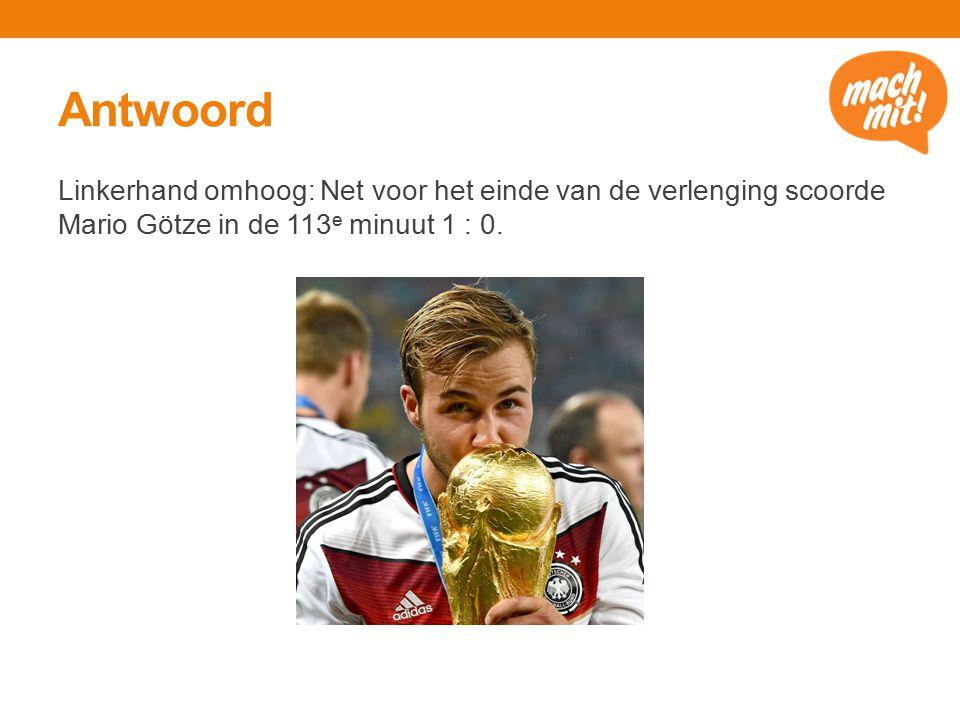 Antwoord Linkerhand omhoog: Net voor het einde van de verlenging scoorde Mario Götze in de 113 e minuut 1 : 0.