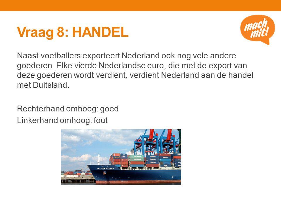Vraag 8: HANDEL Naast voetballers exporteert Nederland ook nog vele andere goederen.