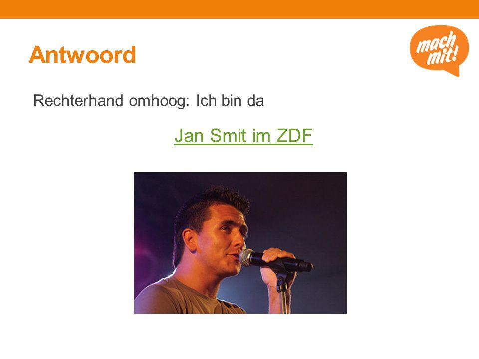 Antwoord Rechterhand omhoog: Ich bin da Jan Smit im ZDF