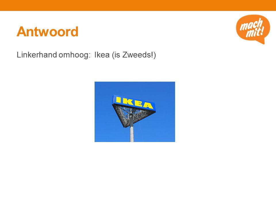 Antwoord Linkerhand omhoog: Ikea (is Zweeds!)