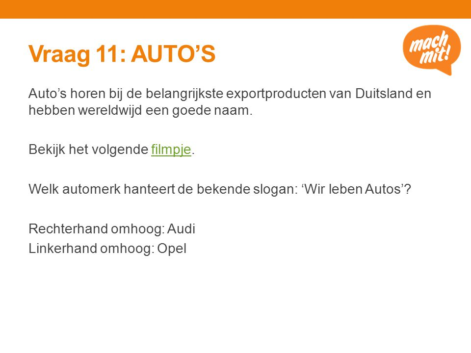 Vraag 11: AUTO'S Auto's horen bij de belangrijkste exportproducten van Duitsland en hebben wereldwijd een goede naam.