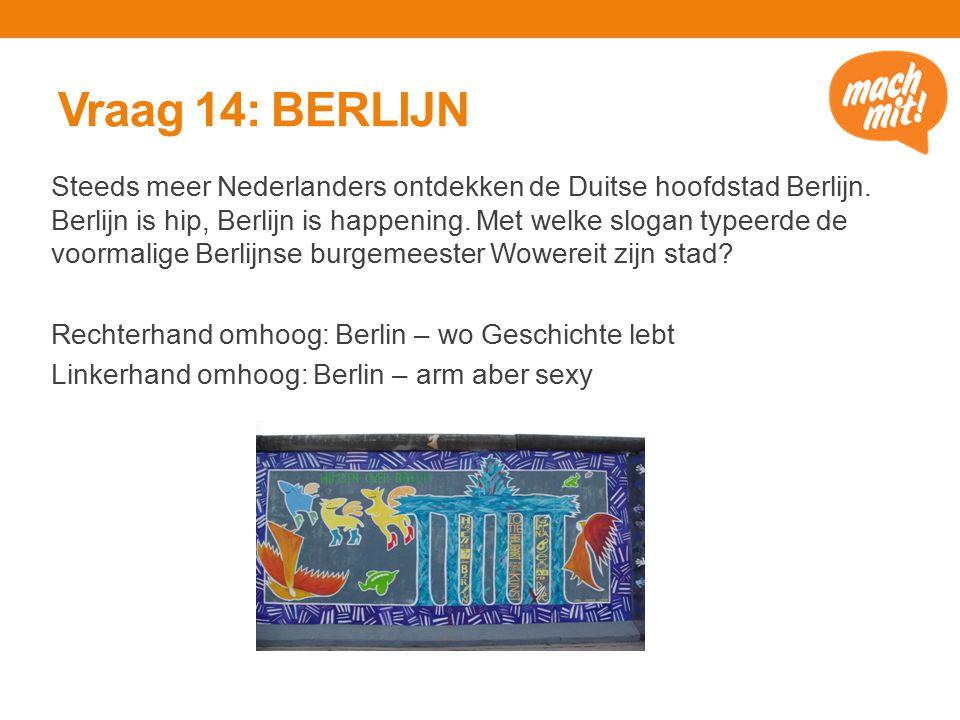 Vraag 14: BERLIJN Steeds meer Nederlanders ontdekken de Duitse hoofdstad Berlijn.