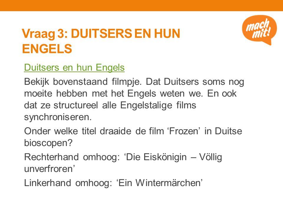 Vraag 3: DUITSERS EN HUN ENGELS Duitsers en hun Engels Bekijk bovenstaand filmpje.