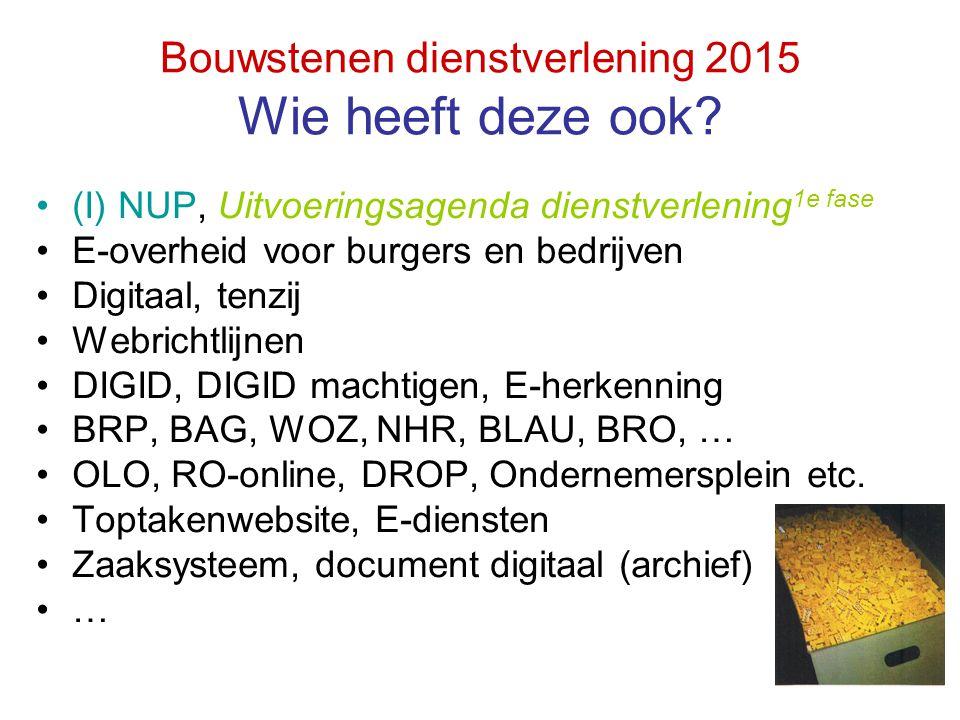 Bouwstenen dienstverlening 2015 Wie heeft deze ook? (I) NUP, Uitvoeringsagenda dienstverlening 1e fase E-overheid voor burgers en bedrijven Digitaal,