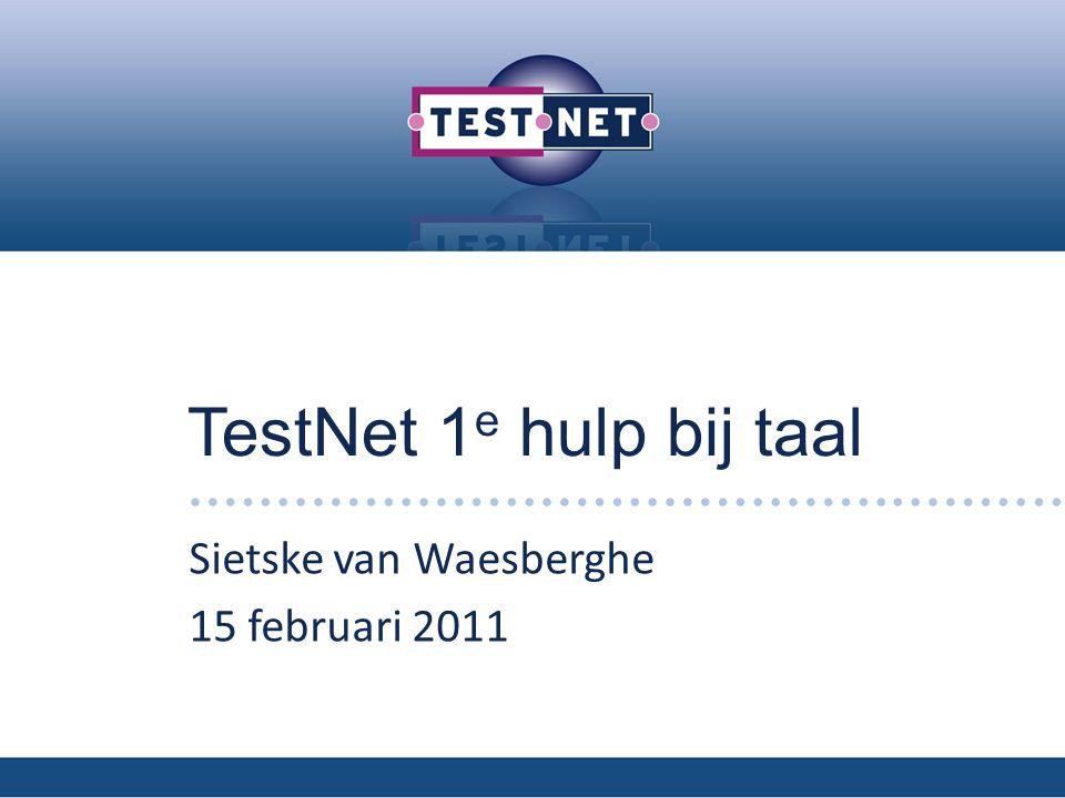 TestNet 1 e hulp bij taal Sietske van Waesberghe 15 februari 2011