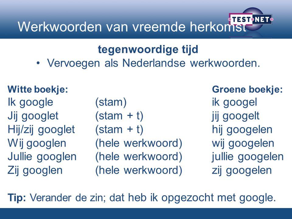 Werkwoorden van vreemde herkomst tegenwoordige tijd Vervoegen als Nederlandse werkwoorden.