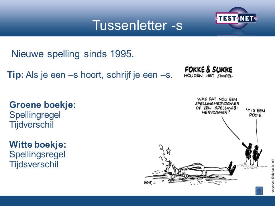 Tussenletter -s Nieuwe spelling sinds 1995.Tip: Als je een –s hoort, schrijf je een –s.