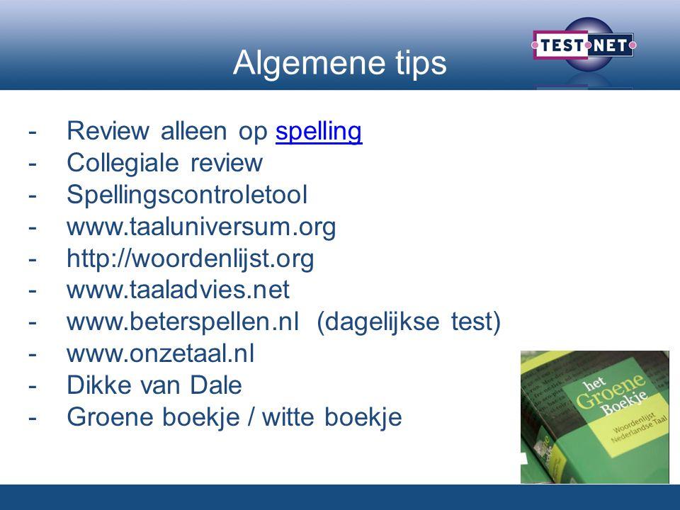 Algemene tips -Review alleen op spellingspelling -Collegiale review -Spellingscontroletool -www.taaluniversum.org -http://woordenlijst.org -www.taaladvies.net -www.beterspellen.nl (dagelijkse test) -www.onzetaal.nl -Dikke van Dale -Groene boekje / witte boekje