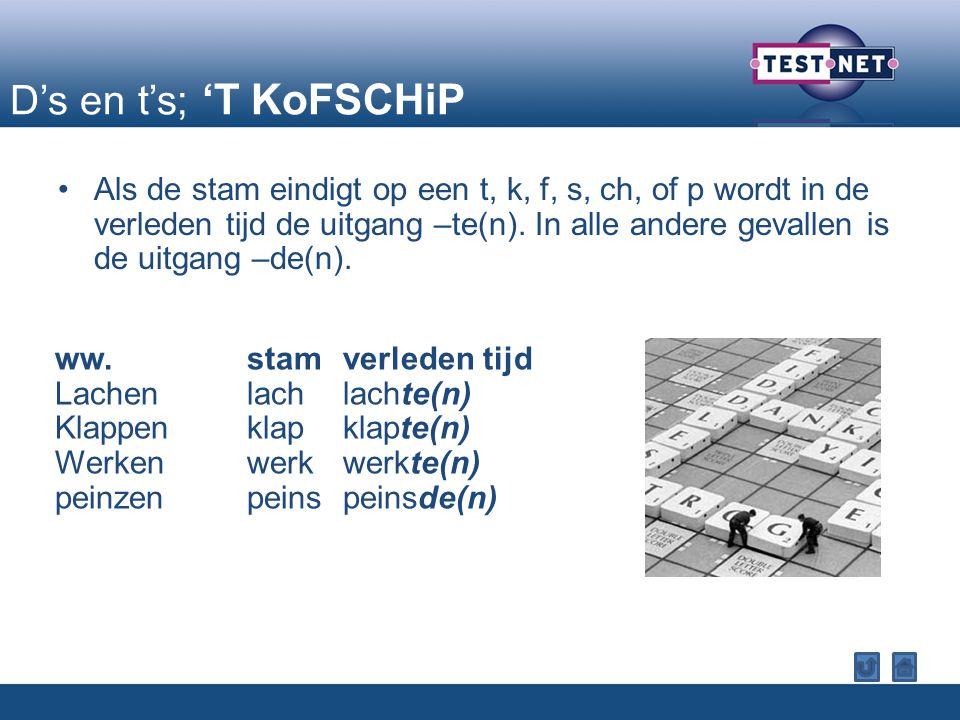 D's en t's; 'T KoFSCHiP Als de stam eindigt op een t, k, f, s, ch, of p wordt in de verleden tijd de uitgang –te(n).
