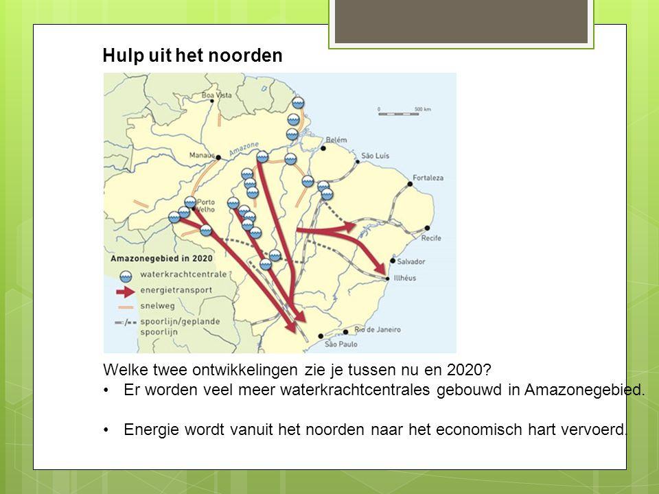 Hulp uit het noorden Welke twee ontwikkelingen zie je tussen nu en 2020? Er worden veel meer waterkrachtcentrales gebouwd in Amazonegebied. Energie wo