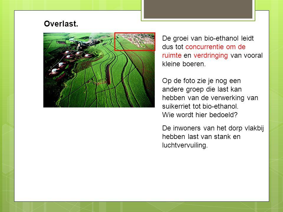 Overlast. De groei van bio-ethanol leidt dus tot concurrentie om de ruimte en verdringing van vooral kleine boeren. Op de foto zie je nog een andere g