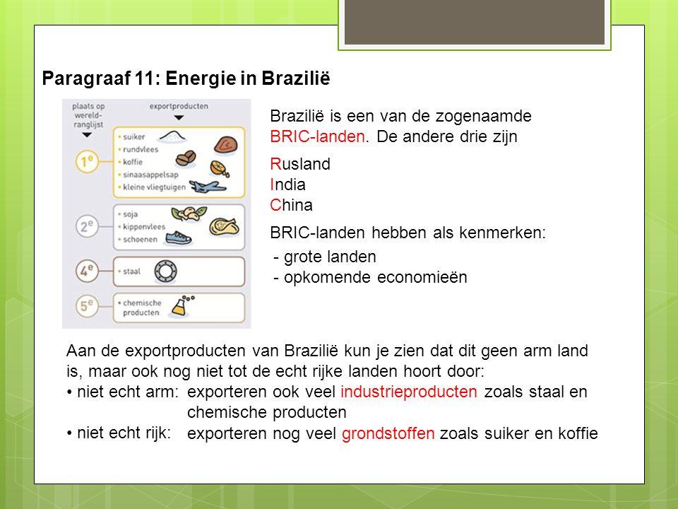 Paragraaf 11: Energie in Brazilië Brazilië is een van de zogenaamde BRIC-landen. De andere drie zijn Rusland India China BRIC-landen hebben als kenmer