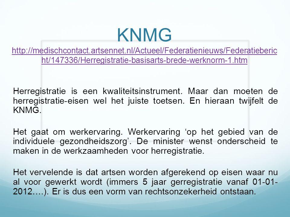 KNMG http://medischcontact.artsennet.nl/Actueel/Federatienieuws/Federatieberic ht/147336/Herregistratie-basisarts-brede-werknorm-1.htm http://medischcontact.artsennet.nl/Actueel/Federatienieuws/Federatieberic ht/147336/Herregistratie-basisarts-brede-werknorm-1.htm Herregistratie is een kwaliteitsinstrument.