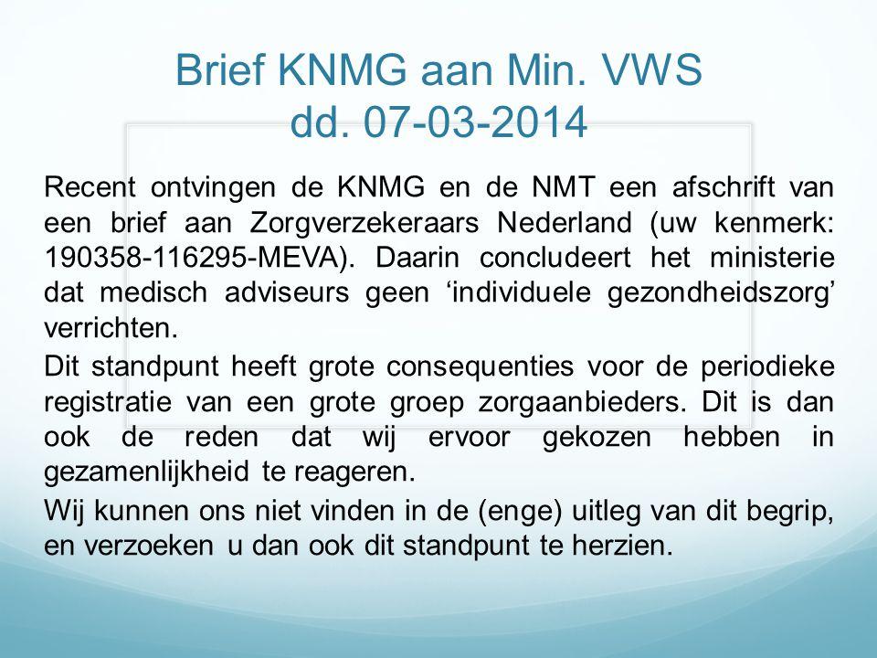 Brief KNMG aan Min. VWS dd. 07-03-2014 Recent ontvingen de KNMG en de NMT een afschrift van een brief aan Zorgverzekeraars Nederland (uw kenmerk: 1903