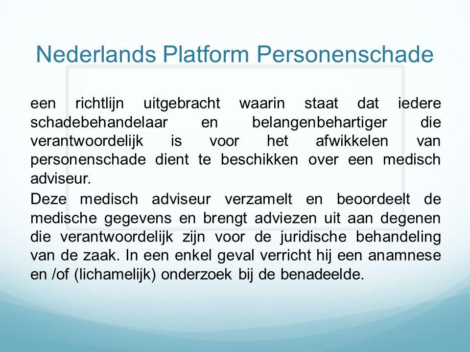 Nederlands Platform Personenschade een richtlijn uitgebracht waarin staat dat iedere schadebehandelaar en belangenbehartiger die verantwoordelijk is voor het afwikkelen van personenschade dient te beschikken over een medisch adviseur.
