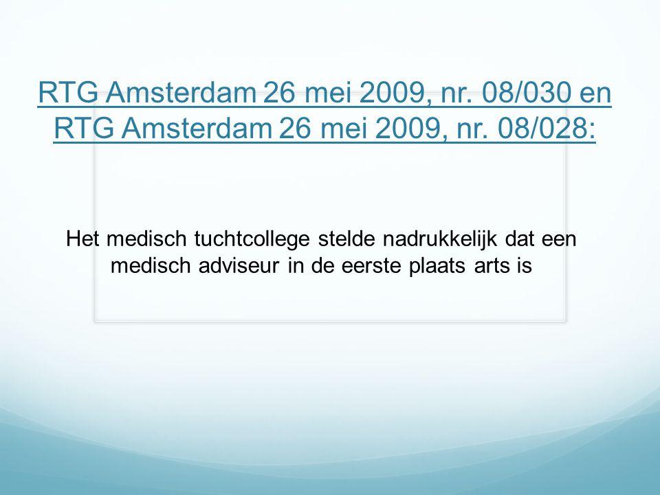 RTG Amsterdam 26 mei 2009, nr. 08/030 en RTG Amsterdam 26 mei 2009, nr. 08/028: Het medisch tuchtcollege stelde nadrukkelijk dat een medisch adviseur