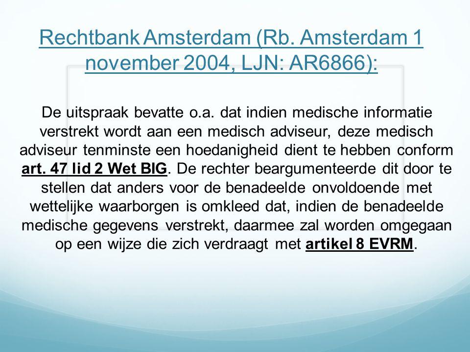 Rechtbank Amsterdam (Rb. Amsterdam 1 november 2004, LJN: AR6866): De uitspraak bevatte o.a. dat indien medische informatie verstrekt wordt aan een med